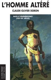 L'homme altéré : races et dégénérescence (XVIIe-XIXe siècles)