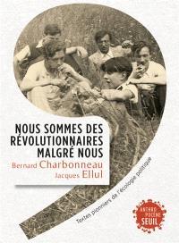 Nous sommes des révolutionnaires malgré nous : textes pionniers de l'écologie politique