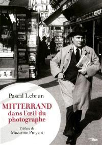 Mitterrand dans l'oeil du photographe, 1972-1995