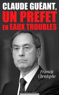 Claude Guéant, un préfet en eaux troubles