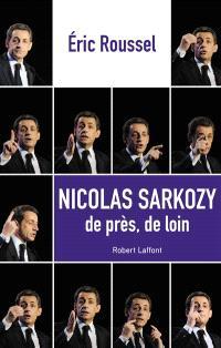 Nicolas Sarkozy : de près, de loin
