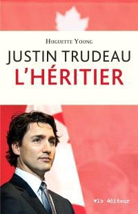 Justin Trudeau  : l' héritier