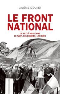 Le Front national : de 1972 à nos jours : le parti, les hommes, les idées