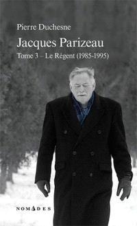 Jacques Parizeau. Volume 3, Le régent, 1985-1995