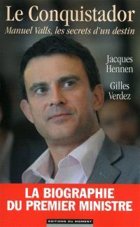 Le conquistador : Manuel Valls, les secrets d'un destin