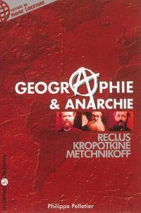 Géographie et anarchie : Elisée Reclus, Pierre Kropotkine, Léon Metchnikoff et d'autres