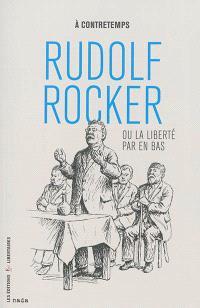 Rudolf Rocker ou La liberté par en bas