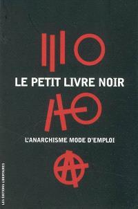Le petit livre noir : l'anarchisme mode d'emploi