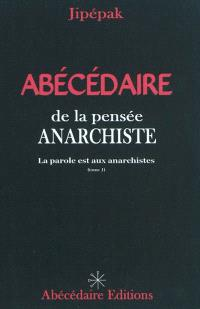 Abécédaire de la pensée anarchiste. Volume 1, La parole est aux anarchistes
