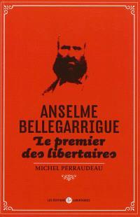 Anselme Bellegarrigue, le premier des libertaires