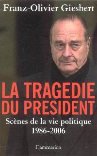 La tragédie du président : scènes de la vie politique, 1986-2006