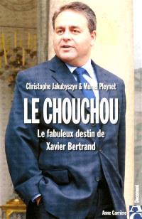 Le chouchou : le fabuleux destin de Xavier Bertrand