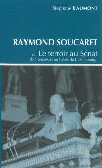 Raymond Soucaret ou Le terroir au Sénat : de Francescas au palais du Luxembourg