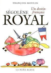Ségolène Royal : un destin français