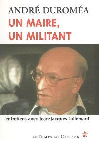 André Duroméa : un maire, un militant : entretiens avec Jean-Jacques Lallemant