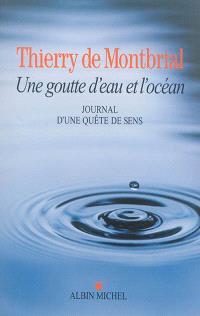 Une goutte d'eau et l'océan : journal d'une quête de sens : 1977-2014