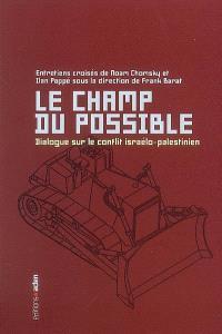 Le champ du possible : dialogue sur le conflit israélo-palestinien : entretiens croisés de Noam Chomsky et Ilan Pappé