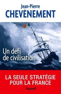 Un défi de civilisation : la seule stratégie pour la France