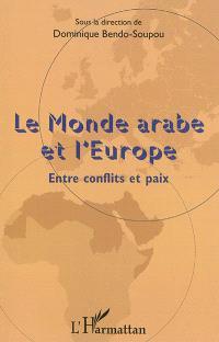 Le monde arabe et l'Europe : entre conflits et paix
