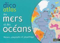 Dico atlas des mers et des océans : histoire, géographie et géopolitique