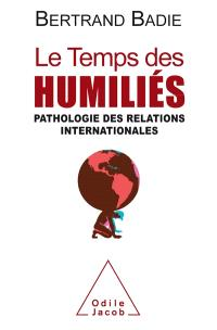 Le temps des humiliés : pathologie des relations internationales