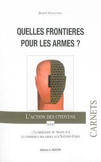 Quelles frontières pour les armes ? : l'action des citoyens pour l'élaboration du traité sur le commerce des armes aux Nations-Unies