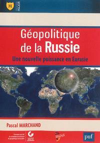 Géopolitique de la Russie : une nouvelle puissance en Eurasie