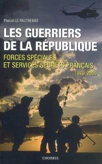 Les guerriers de la République : forces spéciales et services secrets français, 1970-2009