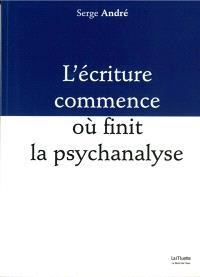 L'écriture commence où finit la psychanalyse