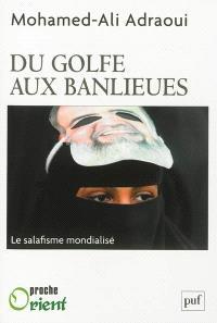 Du Golfe aux banlieues : le salafisme mondialisé