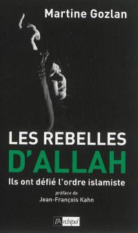 Les rebelles d'Allah : ils ont défié l'ordre islamiste