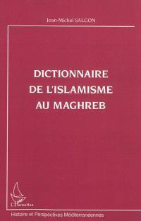 Dictionnaire de l'islamisme au Maghreb