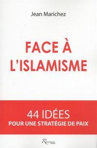 Face à l'islamisme : 44 idées pour une stratégie de paix