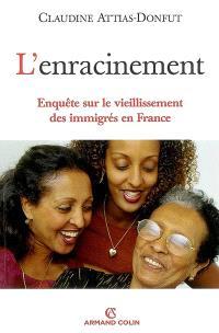 L'enracinement : enquête sur le vieillissement des immigrés en France