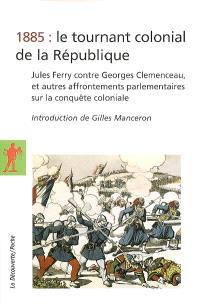 1885 : le tournant colonial de la République : Jules Ferry contre Georges Clemenceau, et autres affrontements parlementaires sur la conquête coloniale