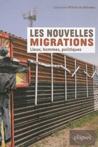 Les nouvelles migrations : lieux, hommes, politiques