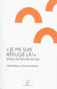 Je me suis réfugié là ! : bords de routes en exil