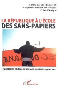 La république à l'école des sans-papiers : trajectoires et devenir de sans-papiers régularisés