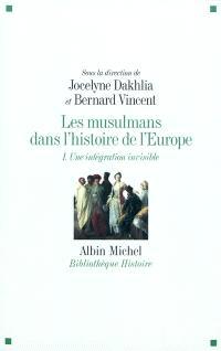 Les musulmans dans l'histoire de l'Europe. Volume 1, Une intégration invisible