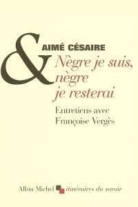 Nègre je suis, nègre je resterai : entretiens avec Françoise Vergès