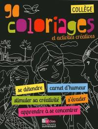 90 coloriages et activités créatives, collège : se détendre, carnet d'humeur, stimuler sa créativité, s'évader, apprendre à se concentrer