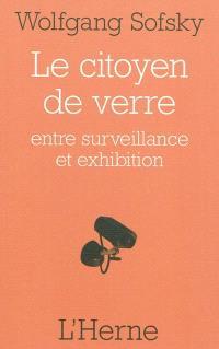 Le citoyen de verre : entre surveillance et exhibition