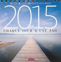 Ephéméride 2015 : chaque jour a une âme : un jour, une photo, une parole de la Bible