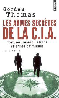 Les armes secrètes de la CIA : tortures, manipulations et armes chimiques