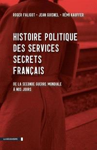 Histoire politique des services secrets français : de la Seconde Guerre mondiale à nos jours