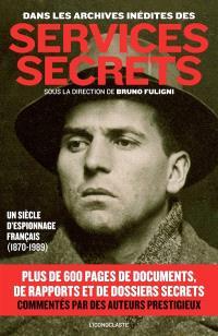 Dans les archives inédites des services secrets : un siècle d'espionnage français, 1870-1989