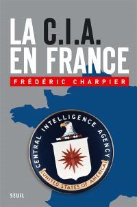 La CIA en France : 60 ans d'ingérence dans les affaires françaises