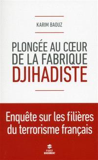 Plongée au coeur de la fabrique djihadiste : enquête sur les filières du terrorisme français