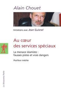 Au coeur des services spéciaux : la menace islamiste, fausses pistes et vrais dangers : entretiens avec Jean Guisnel