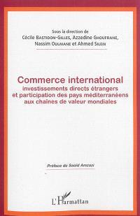 Commerce international, investissements directs étrangers et participation des pays méditerranéens aux chaînes de valeur mondiales